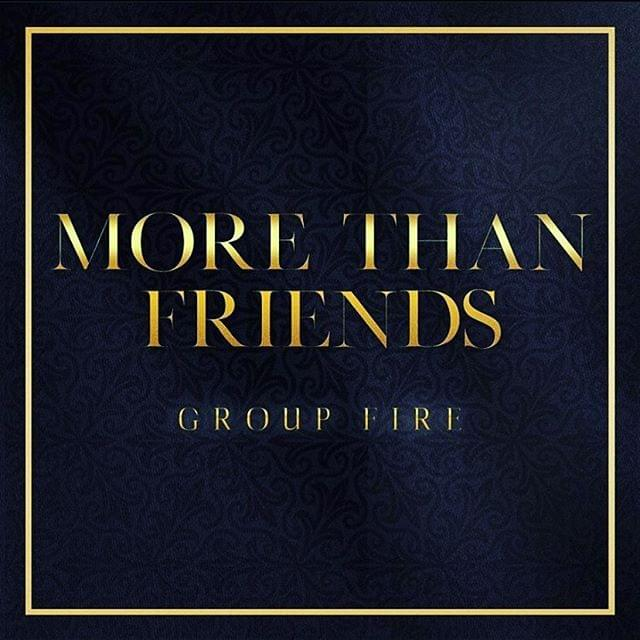 The Group Fire - More Than Friends