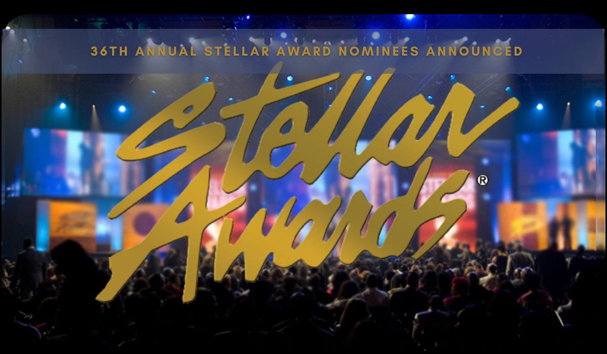 36th Annual Stellar Award Nominees Announced